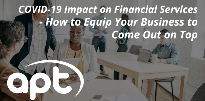 COVID-19 Impact on Financial Services – How to Equip Your Business to Come Out on Top